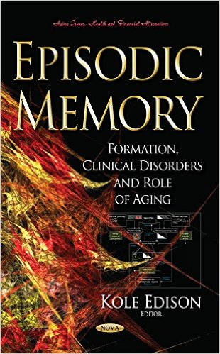 Episodic Memory: Formation, Clinical Disorders and Role of Aging (Aging Issues, Health and Financial Alternatives)