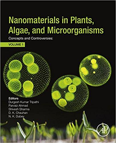 Nanomaterials in Plants, Algae, and Microorganisms: Concepts and Controversies: Volume 1-Original PDF
