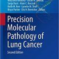 Precision Molecular Pathology of Lung Cancer (Molecular Pathology Library) 2nd ed. 2018 Edition-Original PDF