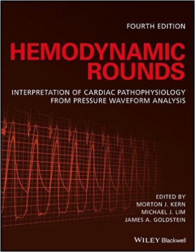 Hemodynamic Rounds: Interpretation of Cardiac Pathophysiology from Pressure Waveform Analysis 4th Edition-Original PDF