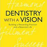 Dentistry with a Vision: Building a Rewarding Practice and a Balanced Life-Original PDF
