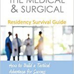 The Medical & Surgical Residency Survival Guide: How to Build a Tactical Advantage for Success-Original PDF