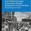From Political Economy to Economics through Nineteenth-Century Literature: Reclaiming the Social (Palgrave Studies in Literature, Culture and Economics)-Original PDF