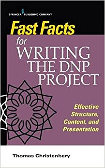 Fast Facts for Writing the DNP Project: Effective Structure, Content, and Presentation-Original PDF