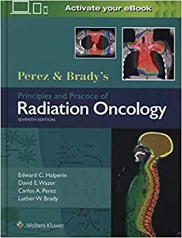 Perez & Brady's Principles and Practice of Radiation Oncology (Perez and Bradys Principles and Practice of Radiation Oncology) 7th Edition-Original PDF