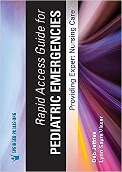 Rapid Access Guide for Pediatric Emergencies: Providing Expert Nursing Care, 1st Edition – Pocket-Sized Pediatric Nurse Education Resource, Pediatric Nursing Guide-Original PDF