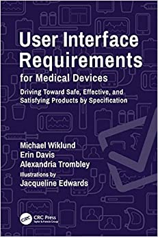 User Interface Requirements for Medical Devices: Driving Toward Safe, Effective, and Satisfying Products by Specification-Original PDF
