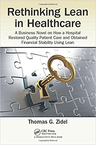 Rethinking Lean in Healthcare: A Business Novel on How a Hospital Restored Quality Patient Care and Obtained Financial Stability Using Lean - Original PDF
