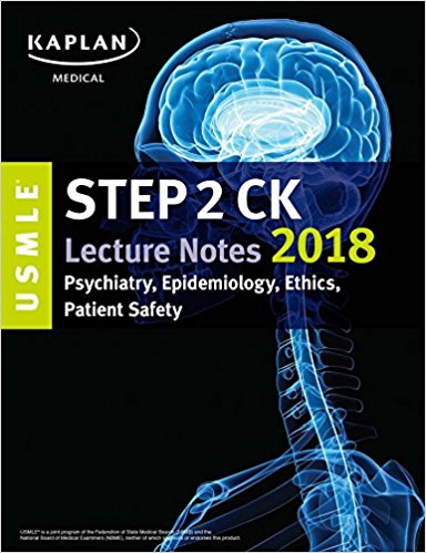 USMLE Step 2 CK Lecture Notes 2018: Psychiatry, Epidemiology, Ethics, Patient Safety (USMLE Prep)-EPUB
