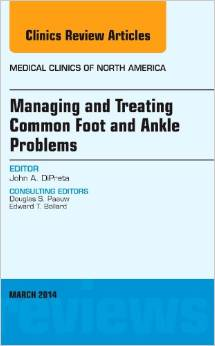 Managing and Treating Common Foot and Ankle Problems, An Issue of Medical Clinics, 1e (The Clinics: Internal Medicine)